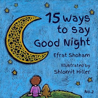 15 Ways to say Good Night by Efrat Shoham