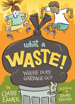What a Waste by Claire Eamer