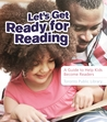 Let's Get Ready For Reading: A Guide to Help Kids Become Readers