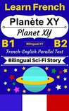 [Learn French — Bilingual Sci-Fi Story] Planète XY —— Planet XY: French-English Parallel Text (French B1, French B2) (French-English Bilingual Stories Book 3)