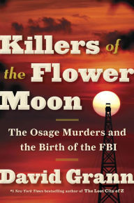 Image result for Killers of the Flower Moon: Oil, Money, Murder and the Birth of the FBI by David Grann