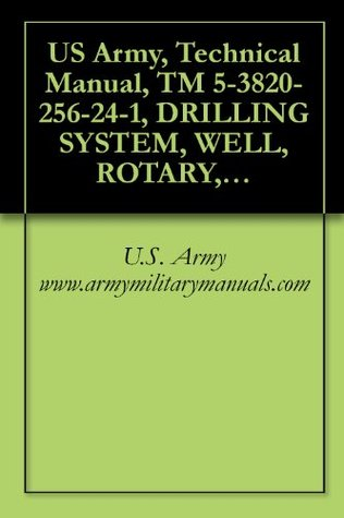 US Army, Technical Manual, TM 5-3820-256-24-1, DRILLING SYSTEM, WELL, ROTARY, TRU MOUNTED, TRANSPORTABLE, 600 FEET CAPACITY, MODEL LP-12, (NSN 3820-01-246-4276), military manauals