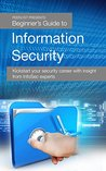 Beginner's Guide to Information Security: Kickstart your security career with insight from InfoSec experts