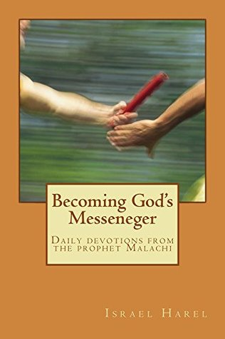 Becoming God's Messeneger: Daily devotions from the prophet Malachi