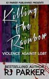 Killing The Rainbow: Violence Against LGBT