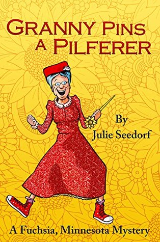 Granny Pins A Pilferer: A Fuchsia, Minnesota Mystery