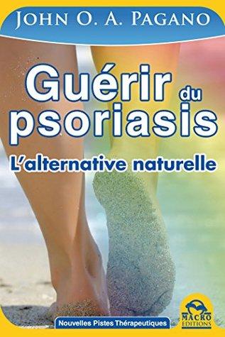 Guérir du Psoriasis: L'alternative naturelle de John Pagano (Nouvelles Pistes Thérapeutiques)