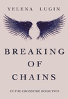 Breaking of Chains (In the Crossfire #2)