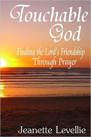 Touchable God: Finding The Lord's Friendship Through Prayer