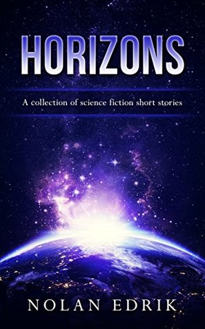 Horizons: A collection of science fiction short stories