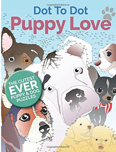 Puppy Love Dot To Dot: The Cutest Ever Puppy & Dog Dot To Dot Puzzle Book