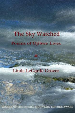 The Sky Watched: Poems of Ojibwe Lives