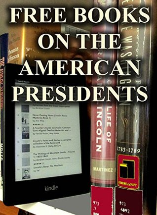 Free Books on the American Presidents: Over 100 Free, Downloadable Books for You to Enjoy