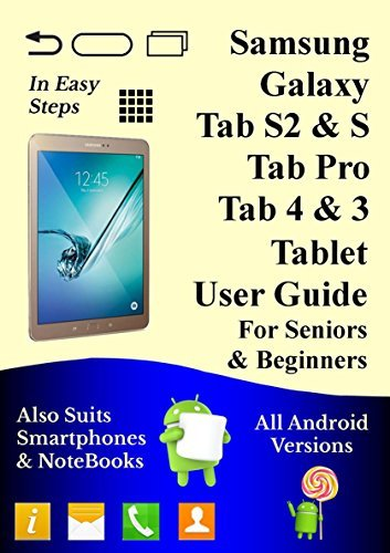 Samsung Galaxy Tab S2, Tab S, Tab Pro, Tab 4 & Tab 3 Tablet User Guide For Seniors & Beginners: All Android Versions: Also Suits Phones & Notebooks