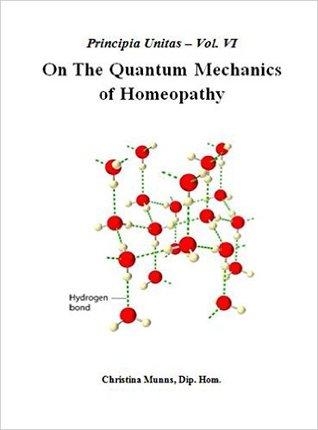 Principia Unitas - Volume VI - On the Quantum Mechanics of Homeopathy