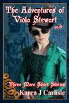 Three More Short Stories (The Adventures of Viola Stewart #3)