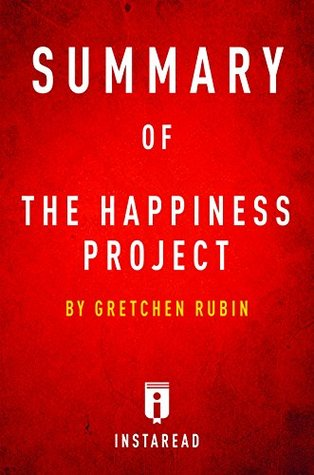 Summary of The Happiness Project: by Gretchen Rubin | Includes Analysis