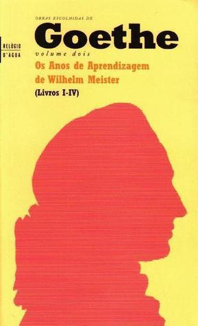 Os Anos de Aprendizagem de Wilhelm Meister: Livros I-IV