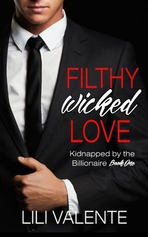 Filthy Wicked Love (Kidnapped by the Billionaire) (Volume 1)