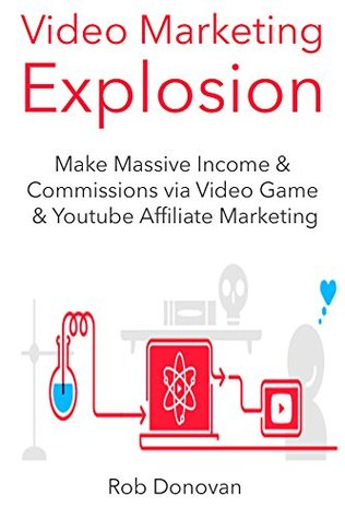 Video Marketing Explosion: Make Massive Income & Commissions via Video Game & Youtube Affiliate Marketing (2 in 1 Book Book Bundle)