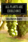 All Plants Are Edible Once by Chris Dinesen Rogers