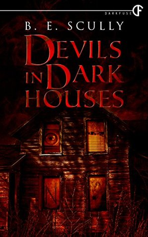 Devils In Dark Houses by B.E. Scully