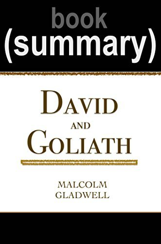 Summary of David and Goliath: Underdogs, Misfits and the Art of Battling Giants by Malcolm Gladwell | Book Summary Includes Analysis