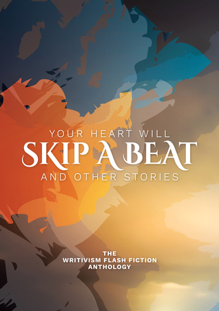 Your Heart Will Skip A Beat And Other Stories (Writivism Flash Fiction Anthology)