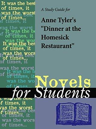 "A Study Guide for Anne Tyler's ""Dinner at the Homesick Restaurant"" (Novels for Students)"
