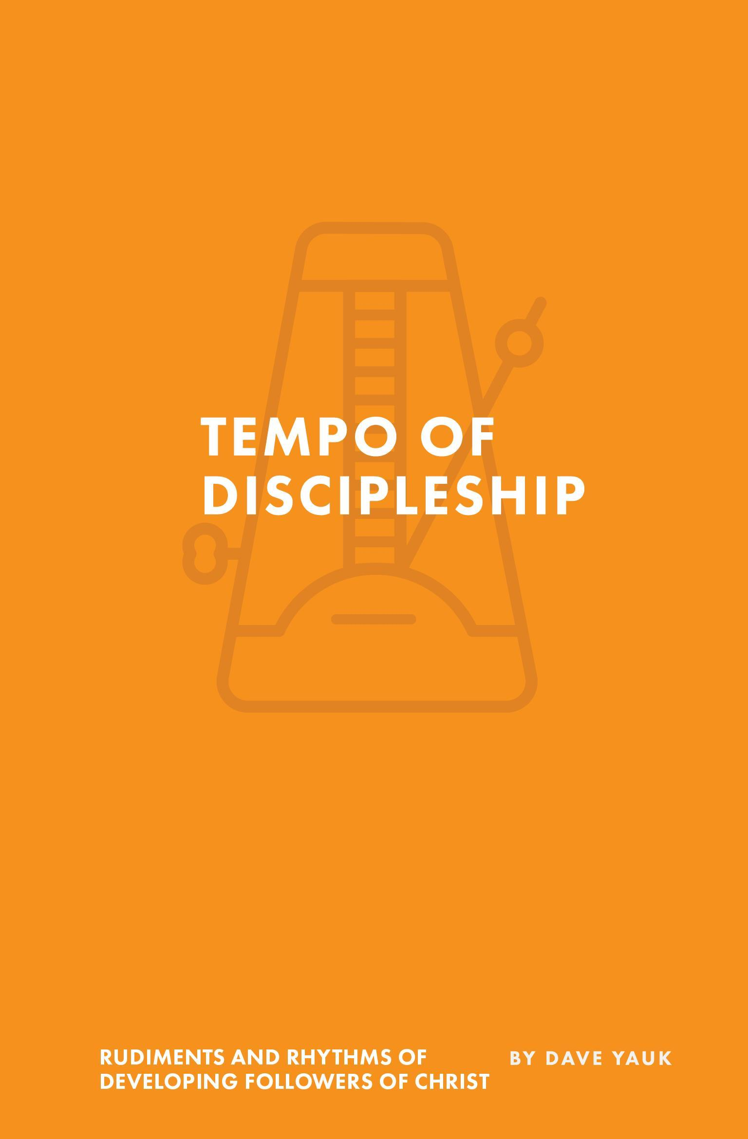 The Tempo of Discipleship: The Rudiments and Rhythms of Developing Followers of Christ