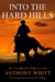 Into The Hard Hills (Hard Land To Rule Trilogy, #3) by Anthony Whitt