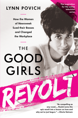 The Good Girls Revolt by Lynn Povich - Goodreads Cover