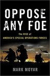 Oppose Any Foe: The Rise of America's Special Operations Forces