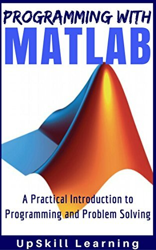 MATLAB - Programming with MATLAB for Beginners - A Practical Introduction to Programming and Problem Solving