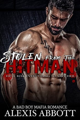 Stolen from the Hitman A Bad Boy Mafia Romance by Alexis Abbott