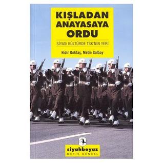 Kışladan Anayasaya Ordu: Siyasi Kültür'de TSK'nin Yeri