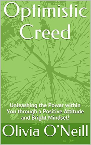 Optimistic Creed: Unleashing the Power within You through a Positive Attitude and Bright Mindset!