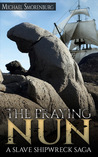 The Praying Nun - A Slave Shipwreck Saga