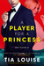 A Player for A Princess (Dirty Players Duet, #2) by Tia Louise