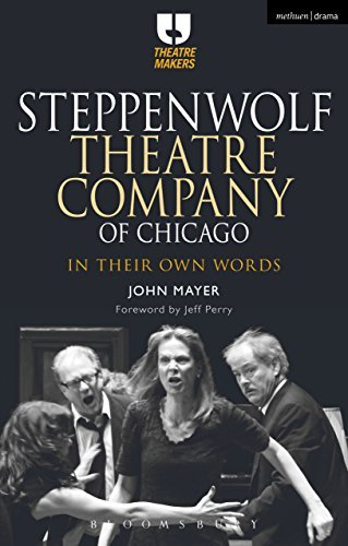 Steppenwolf Theatre Company of Chicago: In Their Own Words