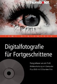 Digitalfotografie für Fortgeschrittene : fotografieren wie ein Profi ; Bildbearbeitung am Computer ; plus DVD mit 5 Stunden Film