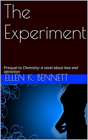 The Experiment: Prequel to Chemistry: A novel about love and attraction (Chemistry Short Reads Book 1)
