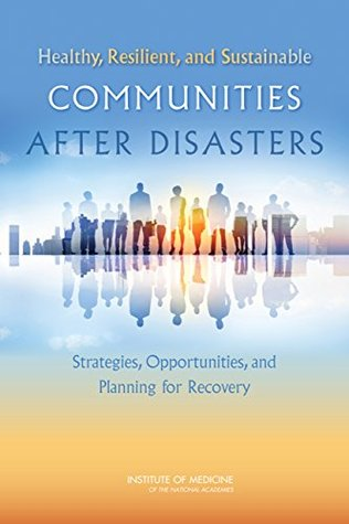 Healthy, Resilient, and Sustainable Communities After Disasters: Strategies, Opportunities, and Planning for Recovery