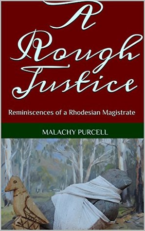A Rough Justice: Reminiscences of a Rhodesian Magistrate