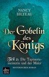 Der Gobelin des Königs / Teil 2 Die Tapisseriemeisterin und der Maler: Historischer Roman