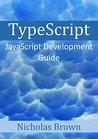 TypeScript: JavaScript Development Guide