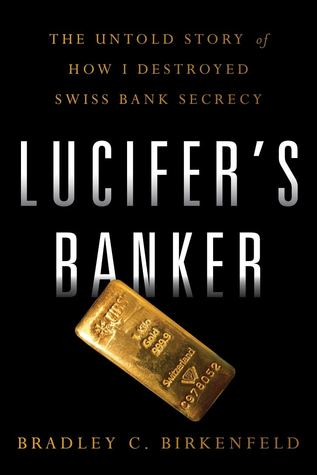 Lucifer's Banker: The Untold Story of How I Destroyed Swiss Bank Secrecy by Bradley C. Birkenfeld