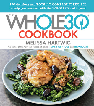 The whole30 cookbook 150 delicious and totally compliant recipes the whole30 cookbook 150 delicious and totally compliant recipes to help you succeed with the whole30 and beyond by melissa hartwig forumfinder Images