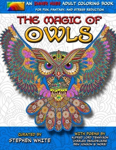 The Magic of Owls - An Inner Hues Adult Coloring Book: Fun, Fantasy, and Stress Reduction combining Art, Nature, Poetry, and Music for Relaxation, Meditation, and Creativity.: Volume 2
