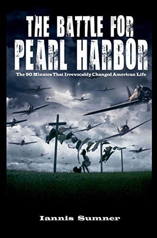 The Battle for Pearl Harbor: The 90 Minutes That Irrevocably Changed American Life (pearl harbor attack, pearl harbor books, the bombing of pearl harbor)